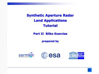 Synthetic Aperture Radar  Land Applications Tutorial Part II  Bilko Exercise prepared by
