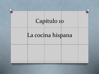 Capítulo  10  La  cocina hispana