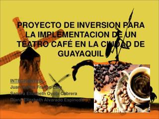 PROYECTO DE INVERSION PARA LA IMPLEMENTACION DE UN TEATRO CAFÉ EN LA CIUDAD DE GUAYAQUIL