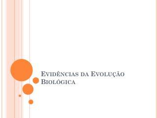 Evidências da Evolução Biológica