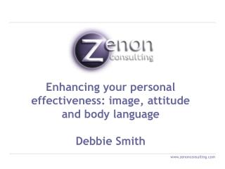 Enhancing your personal effectiveness: image, attitude and body language  Debbie Smith