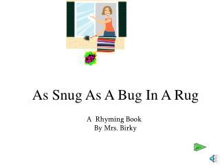 As Snug As A Bug In A Rug
