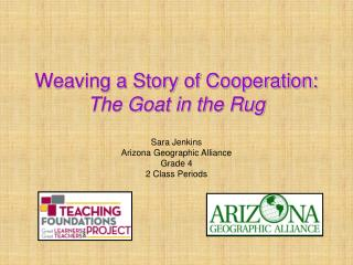 Weaving a Story of Cooperation: The Goat in the Rug Sara Jenkins Arizona Geographic Alliance
