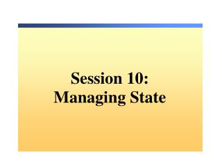 Session 10 : Managing State