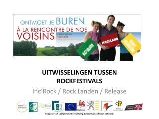 UITWISSELINGEN TUSSEN ROCKFESTIVALS Inc'Rock / Rock Landen / Release