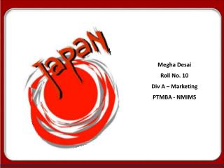Megha Desai Roll No. 10 Div A – Marketing PTMBA - NMIMS