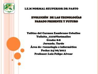 I.E.M NORMAL SEUPERIOR DR PASTO evolución  de las tecnologías pasado presente y futuro