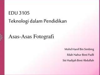 EDU 3105 Teknologi dalam Pendidikan Asas-Asas Fotografi
