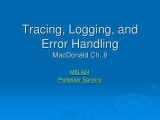 Tracing, Logging, and Error Handling MacDonald Ch. 8