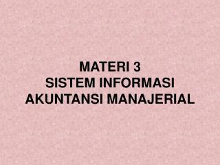 MATERI 3 SISTEM INFORMASI AKUNTANSI MANAJERIAL