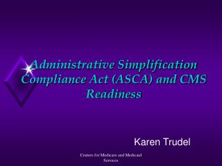 Administrative Simplification Compliance Act (ASCA) and CMS Readiness