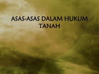 ASAS-ASAS DALAM HUKUM TANAH