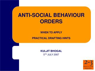 ANTI-SOCIAL BEHAVIOUR ORDERS WHEN TO APPLY PRACTICAL DRAFTING HINTS