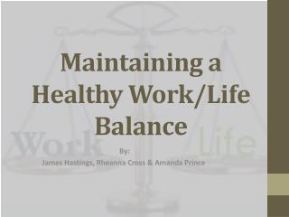 Maintaining a Healthy Work/Life Balance