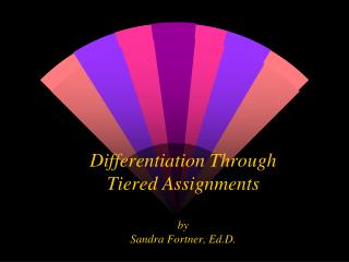 Differentiation Through                 Tiered Assignments by Sandra Fortner, Ed.D.