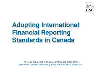 Adopting International Financial Reporting Standards in Canada
