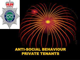 ANTI-SOCIAL BEHAVIOUR PRIVATE TENANTS