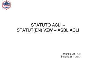 STATUTO ACLI –  STATUT(EN) VZW – ASBL ACLI