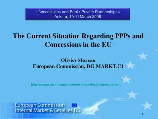 The Current Situation Regarding PPPs and Concessions in the EU  Olivier Moreau European Commission, DG MARKT.C1