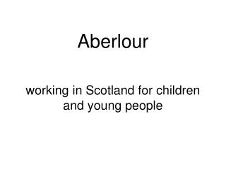 Aberlour  working in Scotland for children and young people