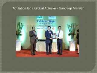 Adulation for a Global Achiever- Sandeep Marwah