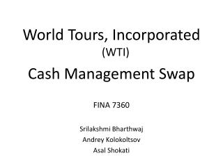 World Tours, Incorporated  (WTI) Cash Management Swap FINA 7360 Srilakshmi Bharthwaj