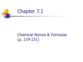 Chapter 7.1 Chemical Names & Formulas (p. 219-231)