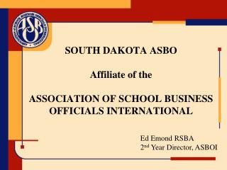 SOUTH DAKOTA ASBO Affiliate of the ASSOCIATION OF SCHOOL BUSINESS OFFICIALS INTERNATIONAL
