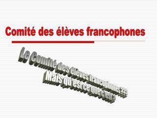 Le Comité des élèves francophones ???  Mais qu'est ce que c'est ?