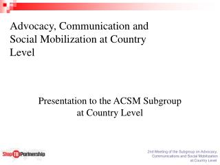 Advocacy, Communication and Social Mobilization at Country Level