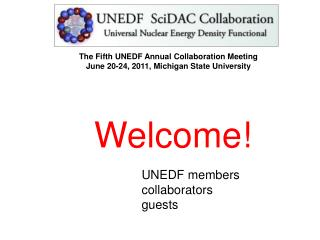 The Fifth UNEDF Annual Collaboration Meeting  June 20-24, 2011, Michigan State University