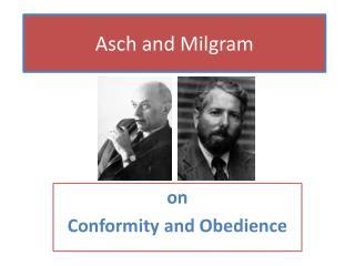 Asch and  Milgram