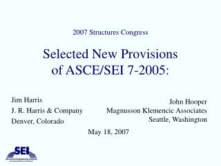 2007 Structures Congress Selected New Provisions of ASCE/SEI 7-2005: