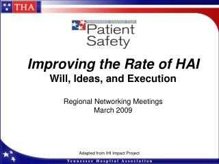 Improving the Rate of HAI Will, Ideas, and Execution Regional Networking Meetings March 2009