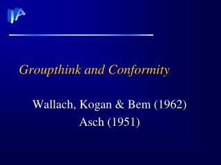 Groupthink and Conformity