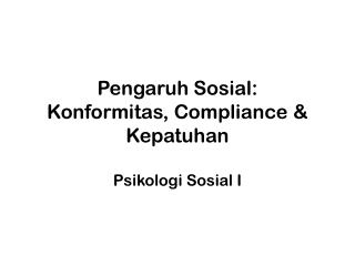 Pengaruh Sosial : Konformitas , Compliance &  Kepatuhan