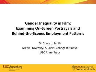 Dr. Stacy L. Smith Media, Diversity, & Social Change Initiative USC Annenberg