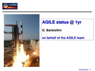 AGILE status @ 1yr  G. Barbiellini on behalf of the AGILE team