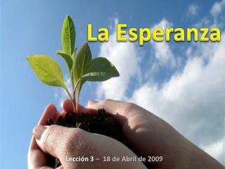 Lección 3  –  18 de Abril de 2009