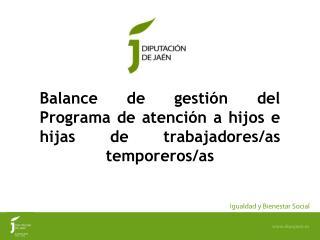 Balance de gestión del Programa de atención a hijos e hijas de trabajadores/as temporeros/as