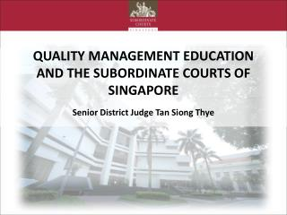 QUALITY MANAGEMENT EDUCATION AND THE SUBORDINATE COURTS OF SINGAPORE