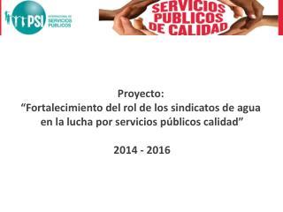 """Proyecto:  """" Fortalecimiento del rol de los sindicatos de agua"""
