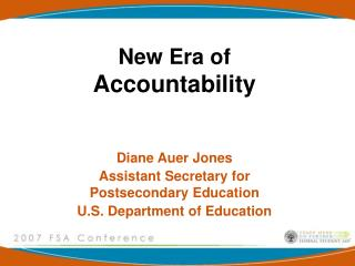 New Era of  Accountability Diane Auer Jones Assistant Secretary for Postsecondary Education