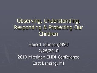 Observing, Understanding, Responding & Protecting Our Children