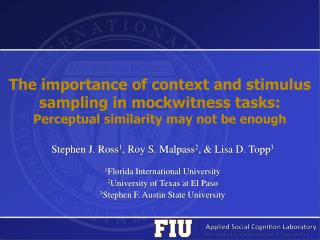 Stephen J. Ross 1 , Roy S. Malpass 2 , & Lisa D. Topp 3 1 Florida International University
