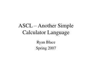 ASCL – Another Simple Calculator Language