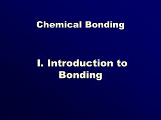 I. Introduction to Bonding