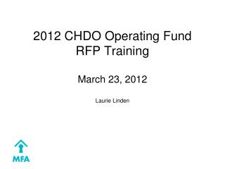 2012 CHDO Operating Fund  RFP Training March 23, 2012 Laurie Linden