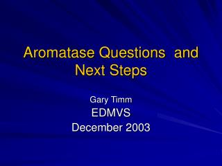 Aromatase Questions  and Next Steps