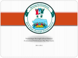 North Slope Borough School District  Professional Performance Pay Plan Guide 2011-2012